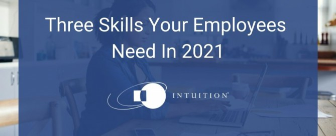 Three Skills Your Employees Need In 2021 (1)